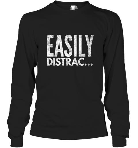 ADHD OCD Awareness Funny Easily Distracted TShirt Long Sleeve T-Shirt