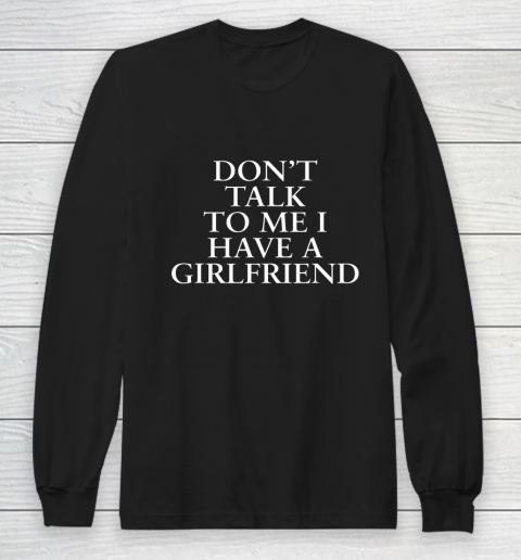 Don t Talk To Me I Have A Girlfriend Valentine Long Sleeve T-Shirt