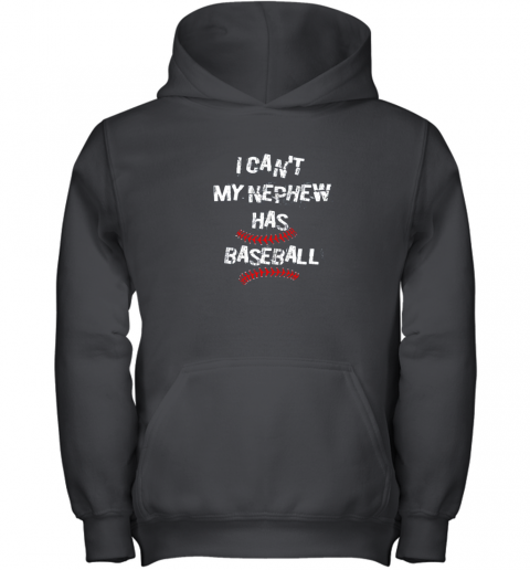 I Can't My Nephew Has Baseball Shirt Baseball Aunt Uncle Youth Hoodie