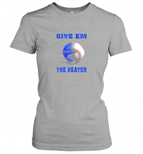 7yyz give em the heater baseball pitcher ladies t shirt 20 front ash