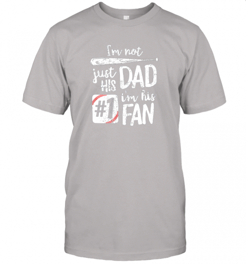 a2b5 i39 m not just his dad i39 m his 1 fan baseball shirt father jersey t shirt 60 front ash