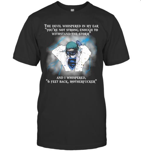 The Devil Whispered In My Ear And I Whispered 6 Feet Back Motherfucker T-Shirt