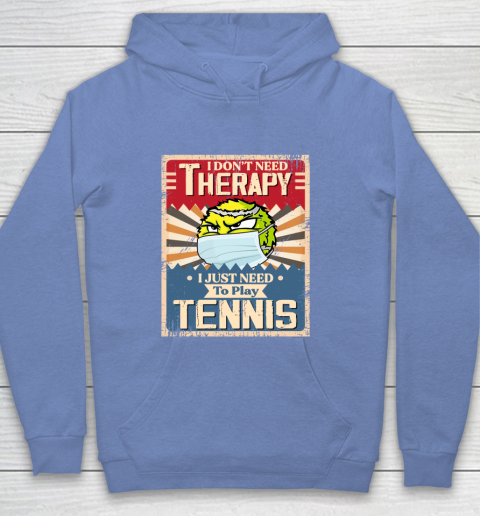 I Dont Need Therapy I Just Need To Play TENNIS Youth Hoodie 8