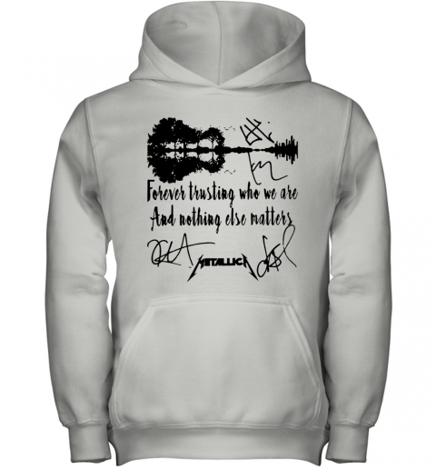Guitar Forever Trusting Who We Are And Nothing Else Matters Metallica Youth Hoodie