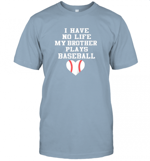 vb0y i have no life my brother plays baseball shirt funny jersey t shirt 60 front light blue