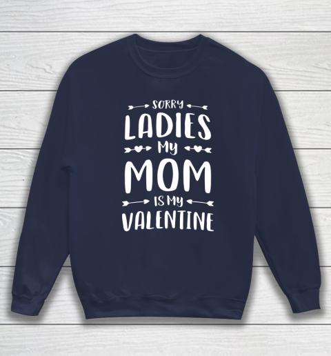 Cute Womens Mens Kids Sorry Ladies My Mom Is My Valentine Sweatshirt 2