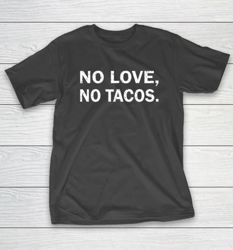 No Love, No Tacos La Carreta Mexican Grill T-Shirt