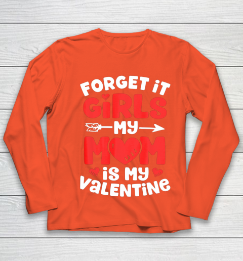 Forget It Girls My Mom Is My Valentine Valentines Day Youth Long Sleeve 3