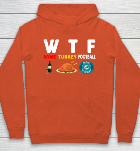 Miami Dolphins Giving Day WTF Wine Turkey Football NFL Hoodie 3