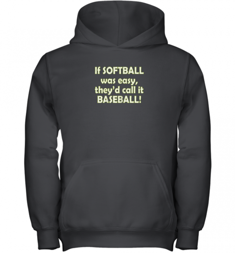 If Softball Was Easy They'd Call It Baseball Funny Youth Hoodie
