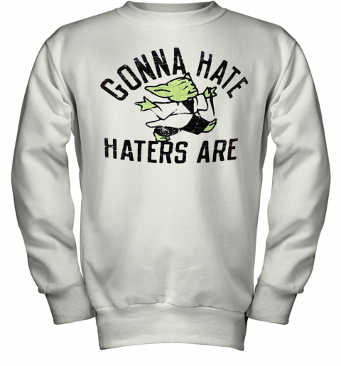 Star Wars Baby Yoda Gonna Hate Haters Are Youth Sweatshirt