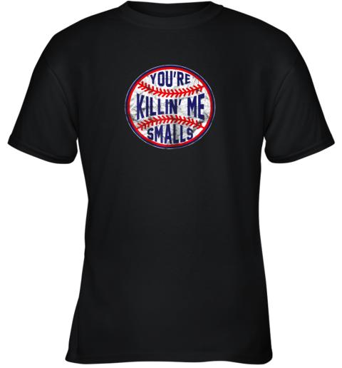 You're Killin Me Smalls Funny Designer Baseball Youth T-Shirt