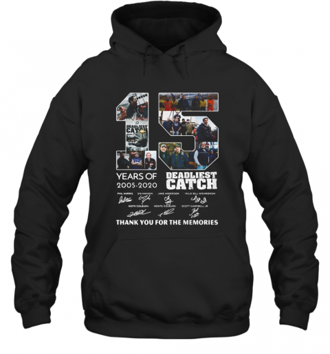 15 Years Of 2005 2020 Deadliest Catch Thank You For The Memories Signatures Hoodie