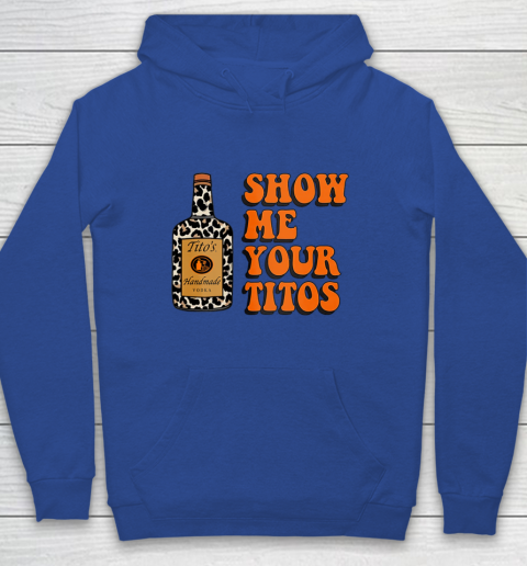 Show Me Your Tito s Funny Drinking Vodka Alcohol Lover Shirt Youth Hoodie 8