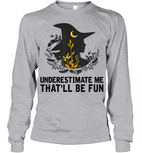 Witch Halloween Moon Cat Underestimate Me That'll Be Fun Youth Long Sleeve