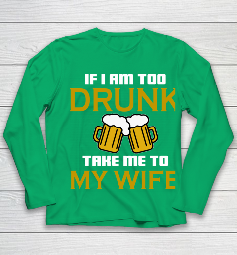 Beer Lover Funny Shirt If I Am Too Drunk Take To My Wife Youth Long Sleeve 4