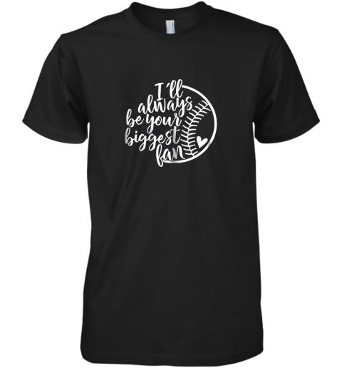 I'll always be your biggest Baseball fan Shirt Baseball Love Premium Men's T-Shirt