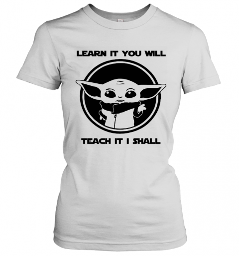 Learn It You Will Teach It I Shall Baby Yoda Teacher Women's T-Shirt