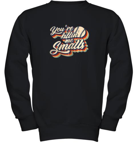 You're Killing Me Smalls Vintage Shirt Baseball Lover Gift Youth Sweatshirt