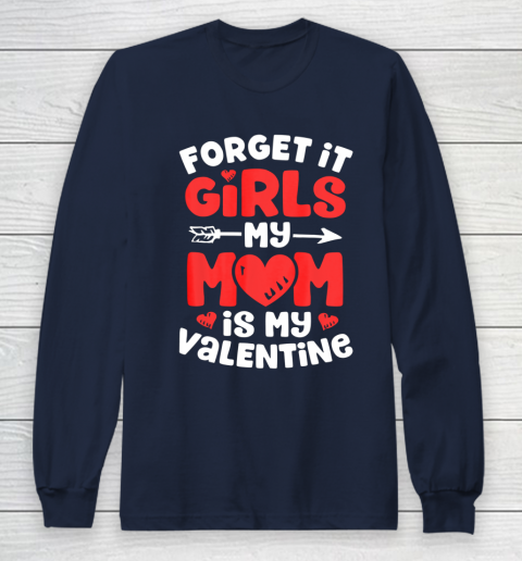 Forget It Girls My Mom Is My Valentine Valentines Day Long Sleeve T-Shirt 2