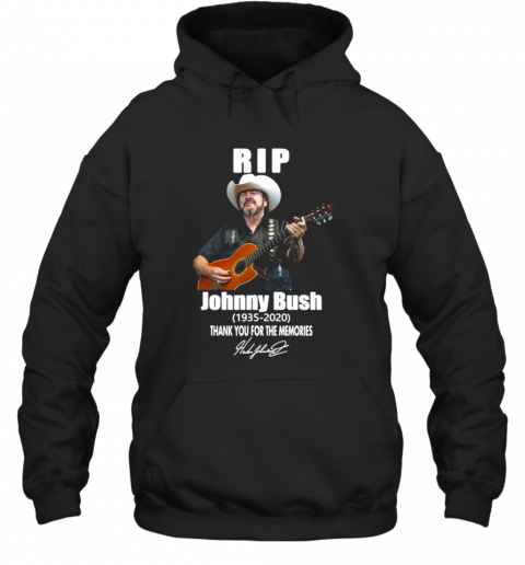 Rop Johnny Bush 1935 2020 Thank You For The Memories Signature Hoodie