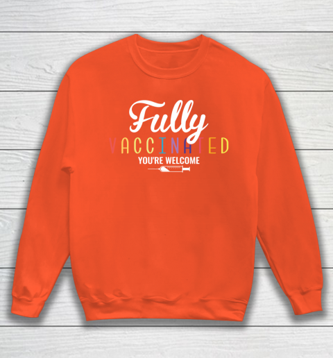 Fully Vaccinated You're Welcome Pro Vaccination Quote Sweatshirt 3