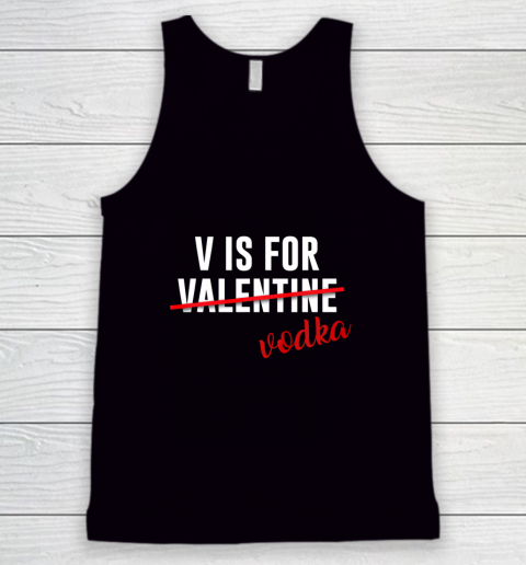 Funny V is for Vodka Alcohol T Shirt for Valentine Day Gift Tank Top