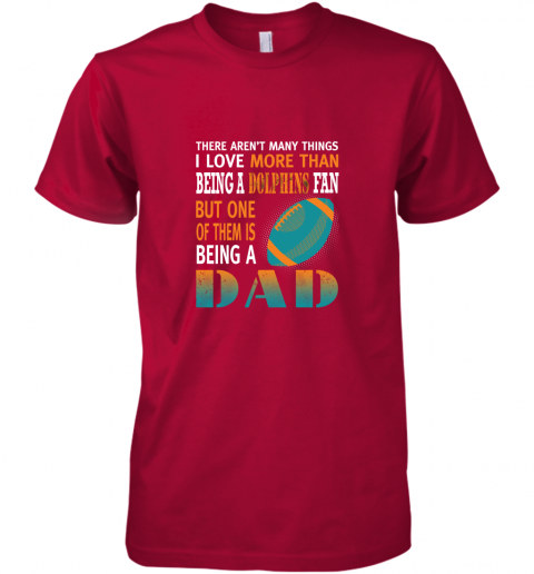 hkjf i love more than being a dolphins fan being a dad football premium guys tee 5 front red