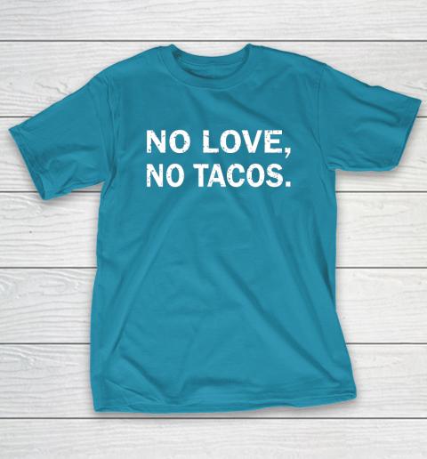 No Love, No Tacos La Carreta Mexican Grill T-Shirt 7