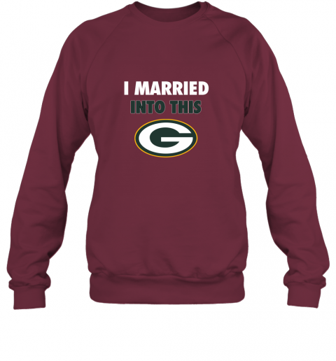 isns i married into this green bay packers football nfl sweatshirt 35 front maroon