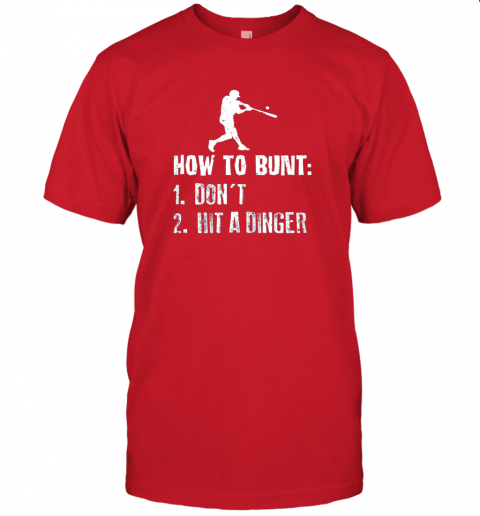iybw how to bunt don39 t hit a dinger shirt funny baseball jersey t shirt 60 front red