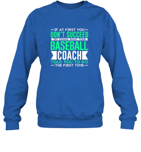 gmzz if at first you don39 t succeedfunny baseball coach sweatshirt 35 front royal