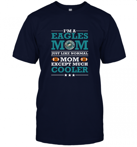 36pf i39 m a eagles mom just like normal mom except cooler nfl jersey t shirt 60 front navy