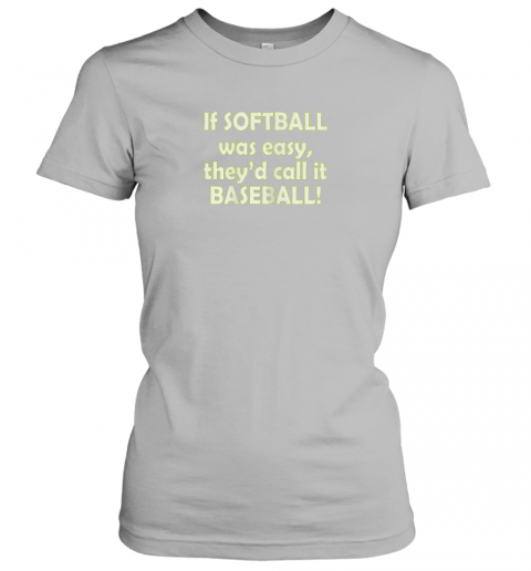 ty6m if softball was easy they39 d call it baseball funny ladies t shirt 20 front sport grey