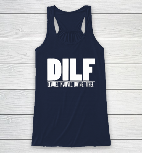 DILF Shirt Dedicated Involved Loving Father Tshirt Funny Dad Gift Racerback Tank 8
