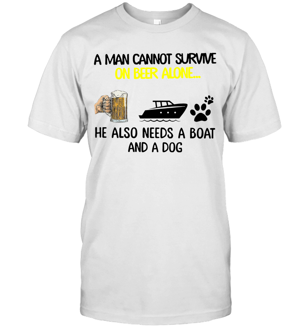 A Man Cannot Survive On Beer Alone He Also Needs Boat And A Dog shirt T-Shirt