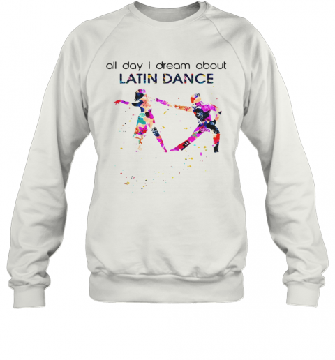 All Day I Dream About Latin Dance Colorful Flowers Sweatshirt