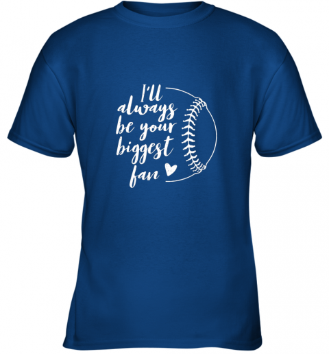 zlqe i39 ll always be your biggest baseball fan softball gift youth t shirt 26 front royal