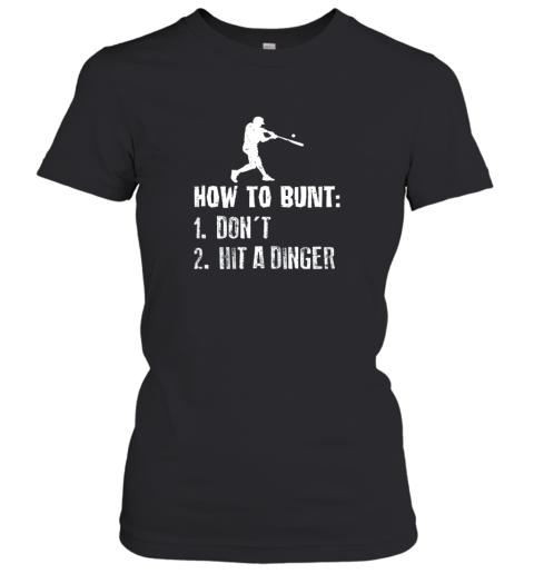 How To Bunt Don't Hit A Dinger Shirt Funny Baseball Women's T-Shirt