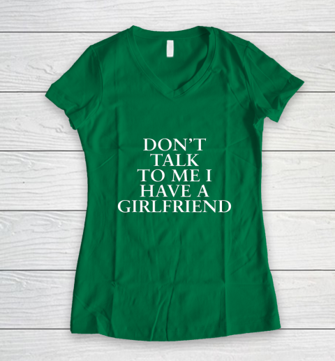 Don t Talk To Me I Have A Girlfriend Valentine Women's V-Neck T-Shirt 3
