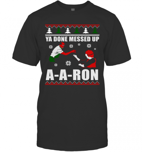 Ya Done Messed Up A-A-Ron Ugly Christmas T-Shirt