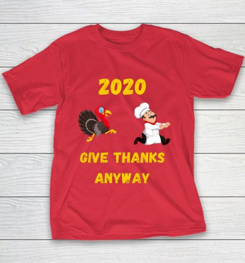 Funny Thanksgiving 2020 Give Thanks Anyway Youth T-Shirt 7