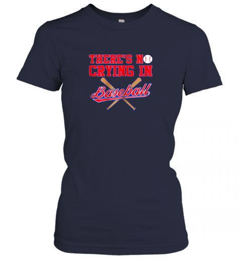 hv9t there39 s no crying in baseball funny shirt catcher gift ladies t shirt 20 front navy
