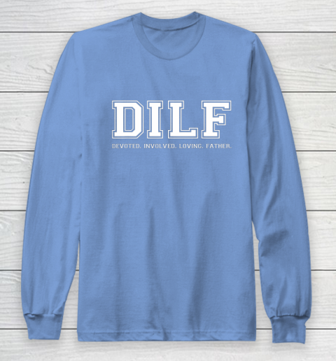 DILF Shirt Dad Shirt DILF Devoted Involved Loving Father Quote Long Sleeve T-Shirt 8