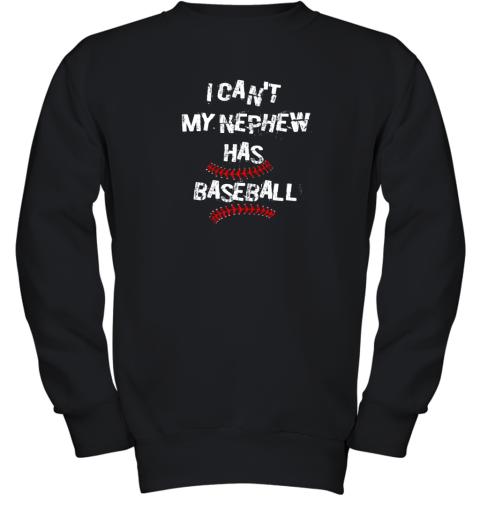 I Can't My Nephew Has Baseball Shirt Baseball Aunt Uncle Youth Sweatshirt