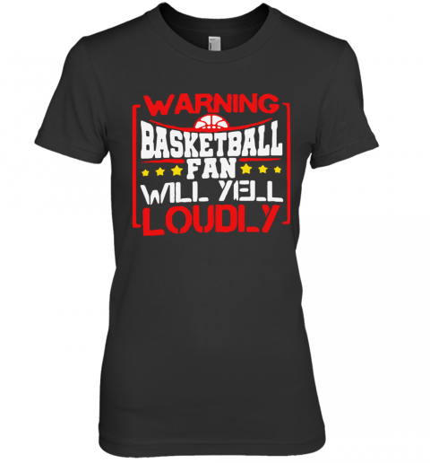 Warning Basketball Fan Will Yell Loudly Stars Premium Women's T-Shirt