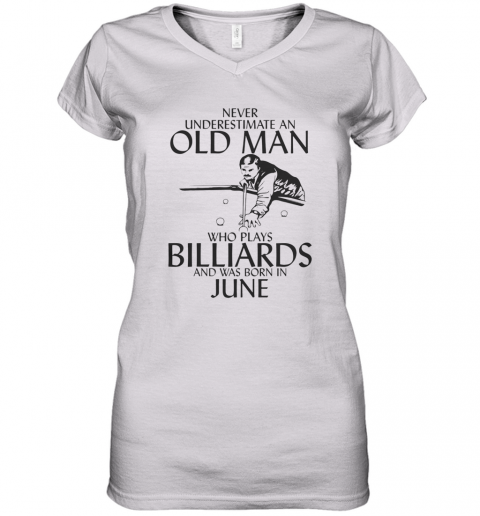 Never Underestimate An Old Man Who Plays Billiards And Was Born In June Women's V-Neck T-Shirt