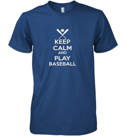 zk1t keep calm and play baseball premium guys tee 5 front royal