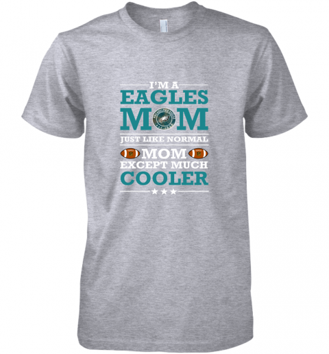 4o6s i39 m a eagles mom just like normal mom except cooler nfl premium guys tee 5 front heather grey
