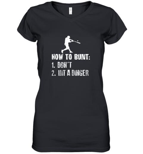How To Bunt Don't Hit A Dinger Shirt Funny Baseball Women's V-Neck T-Shirt